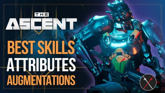 For Your Builds: The Ascent Best Skill, Attributes and Augmentations Guide